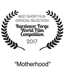 Nominee 2017 Baretower Forge World Film Festival Competition Best Short Film Motherhood