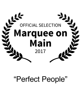 Nominee 2017 Marquee on Main Film Festival Best Short Film Perfect People