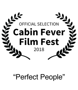 Nominee 2018 Cabin Fever Film Festival Best Short Film Perfect People