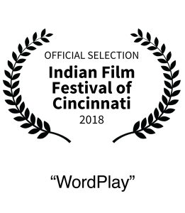 Nominee 2018 Indian Film Festival of Cincinnati Best Short Film Wordplay