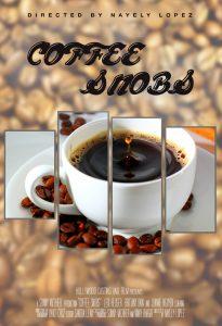 Film Coffee Snobs. Poster designer Sandra Lena. Award-nominated Director Nayely Lopez. Video Editor Sandra Lena