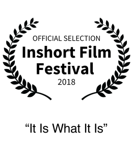 Nominee 2018 In short Film Festival Best Short Film It Is What It Is